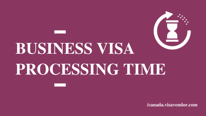 Business Visa Processing Time