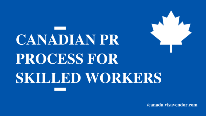 Canadian PR Process For Skilled Workers