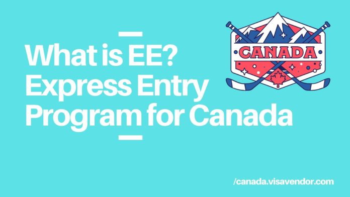 WHAT IS THE CANADA EXPRESS ENTRY PROGRAM EE